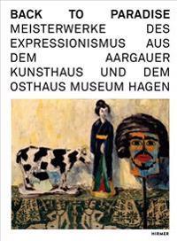 Back to Paradise: Meisterwerke Des Expressionismus Aus Dem Aargauer Kunsthaus Und Dem Osthaus Museum Hagen