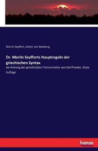 Dr. Moritz Seyfferts Hauptregeln Der Griechischen Syntax