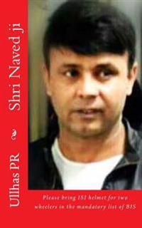 Shri Naved Ji: Bring Isi Helmet in the Mandatory List of Bis