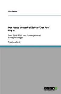 Der Letzte Deutsche Dichterfurst Paul Heyse