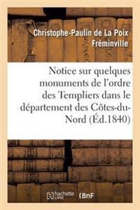 Notice Sur Quelques Monuments de L'Ordre Des Templiers Dans Le Departement Des Cotes-Du-Nord