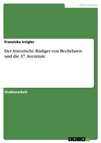 Der historische Rüdiger von Bechelaren und die 37. Aventiure