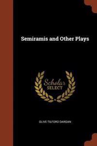 Semiramis and Other Plays
