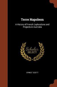 Terre Napoleon: A History of French Explorations and Projects in Australia
