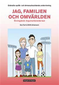 Gränslös språk-och ämnesutvecklande undervisning, Del 1, Jag, familjen och omvärlden, övningsbok Argumenterande texttyper