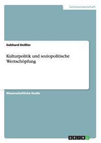 Kulturpolitik Und Soziopolitische Wertsch�pfung