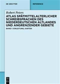 Atlas Spätmittelalterlicher Schreibsprachen Des Niederdeutschen Altlandes Und Angrenzender Gebiete Asna