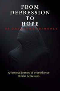 From Depression to Hope: A Personal Journey of Triumph Over Clinical Depression