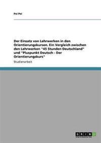 Der Einsatz Von Lehrwerken in Den Orientierungskursen. Ein Vergleich Zwischen Den Lehrwerken 45 Stunden Deutschland Und Pluspunkt Deutsch - Der Orientierungskurs