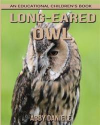 Long-Eared Owl! an Educational Children's Book about Long-Eared Owl with Fun Facts & Photos