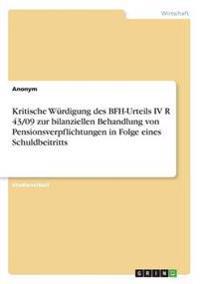 Kritische Wurdigung Des Bfh-Urteils IV R 43/09 Zur Bilanziellen Behandlung Von Pensionsverpflichtungen in Folge Eines Schuldbeitritts