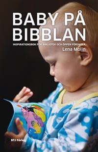 Baby på bibblan: inspirationsbok för bibliotek och öppen förskola