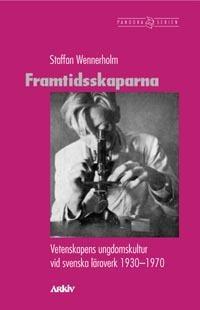 Framtidsskaparna : vetenskapens ungdomskultur vid svenska läroverk 1930-197