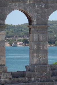 A View from Pula Arena Roman Amphitheater Croatia Journal: 150 Page Lined Notebook/Diary