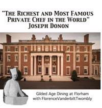 The Richest and Most Famous Private Chef in the World Joseph Donon: Gilded Age Dining with Florence Vanderbilt Twombly