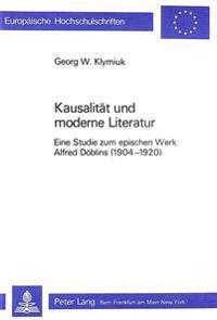 Kausalitaet Und Moderne Literatur: Eine Studie Zum Epischen Werk Alfred Doeblins (1904-1920)