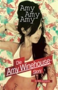 Amy, Amy, Amy: Die Amy Winehouse Story