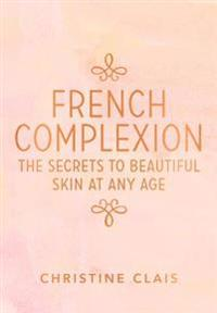 French Complexion: The Secrets to Beautiful Skin at Any Age