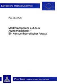 Markttransparenz Auf Dem Arzneimittelmarkt - Ein Konsumtheoretischer Ansatz