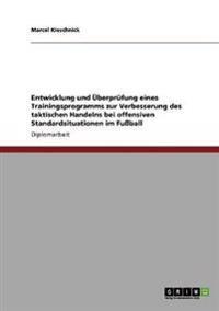 Entwicklung Und Uberprufung Eines Trainingsprogramms Zur Verbesserung Des Taktischen Handelns Bei Offensiven Standardsituationen Im Fuball