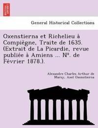 Oxenstierna Et Richelieu a Compie Gne, Traite de 1635. (Extrait de La Picardie, Revue Publie E a Amiens ... N . de Fe Vrier 1878.).