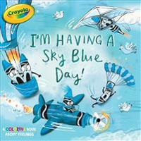 I'm Having a Sky Blue Day!: A Colorful Book about Feelings