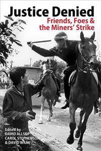 Justice Denied: Friends, Foes and the Miners' Strike