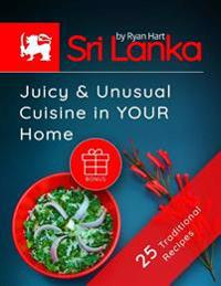 Sri Lanka: Juicy and Unusual Cuisine in Your Home.25 Traditional Recipes Full Color