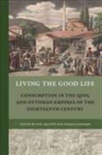 Living the Good Life: Consumption in the Qing and Ottoman Empires of the Eighteenth Century