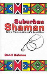 Suburban shaman - tales from medicines front line