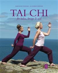 Tai chi : för hälsa, kropp & själ