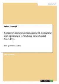 Soziales Gründungsmanagement. Guideline zur optimalen Gründung eines Social Start-Ups