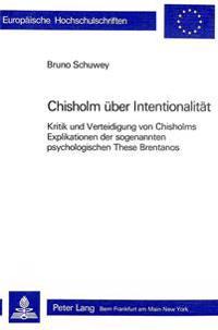Roderick M. Chisholm Ueber Intentionalitaet: Kritik Und Verteidigung Von Chisholms Explikationen Der Sogenannten Psychologischen These Brentanos