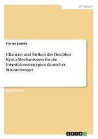 Chancen Und Risiken Der Flexiblen Kyoto-Mechanismen Fur Die Investitionsstrategien Deutscher Stromerzeuger