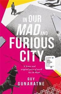 In our mad and furious city - longlisted for the man booker prize 2018