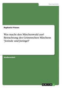 Was Macht Den Marchenwald Aus? Betrachtung Des Grimmschen Marchens -Jorinde Und Joringel-