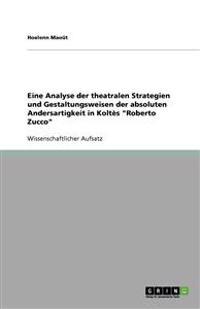 Eine Analyse Der Theatralen Strategien Und Gestaltungsweisen Der Absoluten Andersartigkeit in Koltes Roberto Zucco