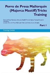 Perro de Presa Mallorquin (Majorca Mastiff) Tricks Training Perro de Presa Mallorquin (Majorca Mastiff) Tricks & Games Training Tracker & Workbook. Includes