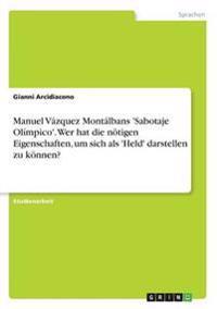 Manuel Vazquez Montalbans 'Sabotaje Olimpico'. Wer Hat Die Notigen Eigenschaften, Um Sich ALS 'Held' Darstellen Zu Konnen?