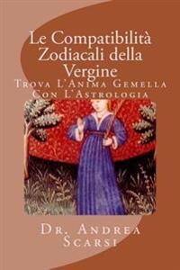 Le Compatibilità Zodiacali Della Vergine: Trova l'Anima Gemella Con l'Astrologia