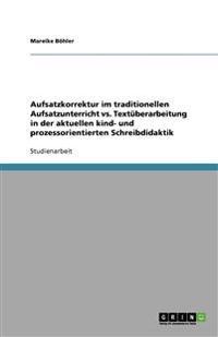 Aufsatzkorrektur Im Traditionellen Aufsatzunterricht vs. Textuberarbeitung in Der Aktuellen Kind- Und Prozessorientierten Schreibdidaktik