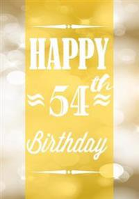 Happy 54th Birthday: Keepsake Journal Notebook for Best Wishes, Messages & Doodling