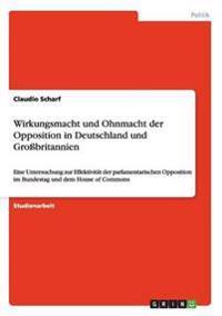 Wirkungsmacht Und Ohnmacht Der Opposition in Deutschland Und Grossbritannien