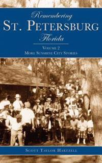 Remembering St. Petersburg, Florida: Volume 2: More Sunshine City Stories
