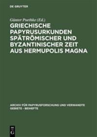 Griechische Papyrusurkunden Sp tr mischer Und Byzantinischer Zeit Aus Hermupolis Magna