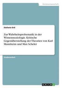 Zur Wahrheitsprobematik in Der Wissenssoziologie. Kritische Gegenuberstellung Der Theorien Von Karl Mannheim Und Max Scheler