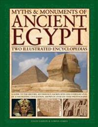 Myths & Monuments of Ancient Egypt: Two Illustrated Encyclopedias: A Guide to the History, Mythology, Sacred Sites and Everyday Lives of a Fascinating