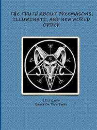 THE Truth About Freemasons, Illuminati, and New World Order