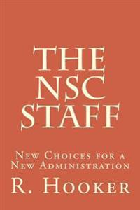 The Nsc Staff: New Choices for a New Administration