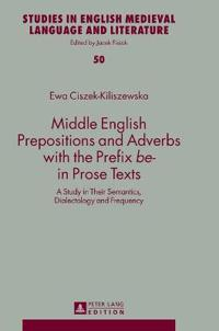 """Middle English Prepositions and Adverbs with the Prefix """"be-"""" in Prose Texts"""